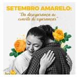 Setembro Amarelo: da desesperança ao convite do esperançar