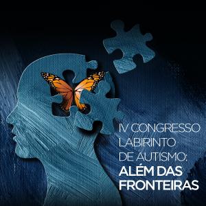 4o Congresso LABIRINTO de Autismo: além das fronteiras