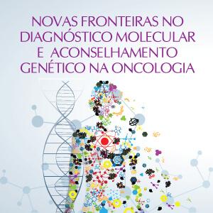 Fórum Novas Fronteiras no Diagnóstico Molecular e Aconselhamento Genético na Oncologia