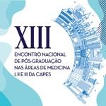 XIII Encontro Nacional de Pós-Graduação nas áreas de Medicina I, II e III da CAPES - 2019