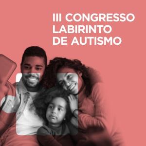 Congresso LABIRINTO de Autismo: pais e filhos