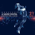 Workshop Sobre a Saúde Digital – Desafios para a Bahia