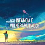 Simpósio Internacional Infância e Vulnerabilidades