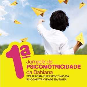 I Jornada de Psicomotricidade da Bahiana: Trajetória e Perspectivas da Psicomotricidade na Bahia.