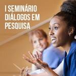 I Seminário Diálogos em Pesquisa