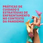 Práticas de Cuidado e Estratégias de Enfrentamento no Contexto da Pandemia